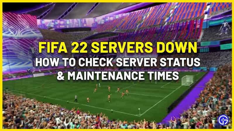 FIFA 22 servers status maintenance time