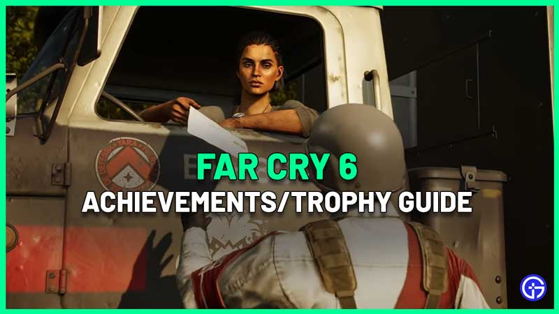 Far Cry 6 Achievements Guide - How To Unlock All FC6 Trophies