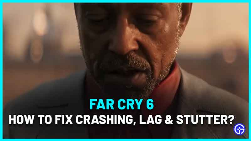 Far Cry 6 Crashing solution - How To Fix Lag & Stuttering