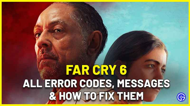 Far Cry 6 Error Codes, Messages & How To Fix Them