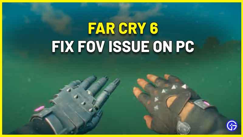 Far Cry 6 FOV Issue On PC Fix