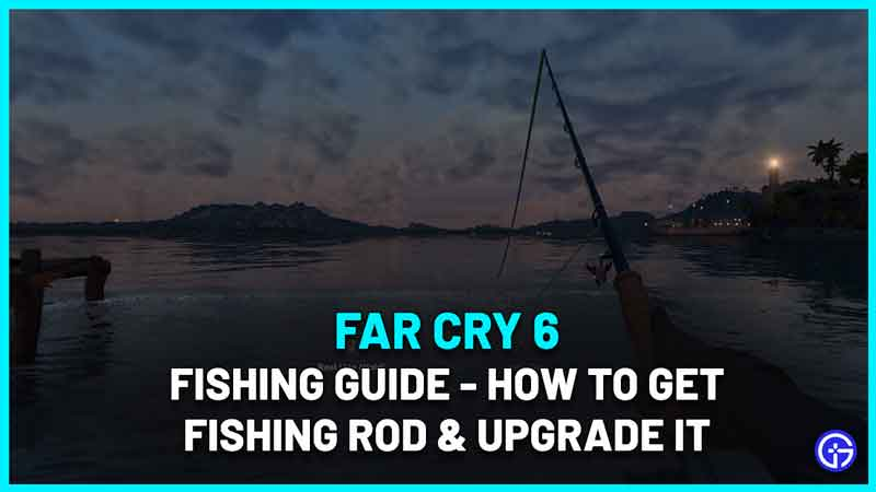 Far Cry 6 Fishing Guide - How To Get Fishing Rod & Catch Fish