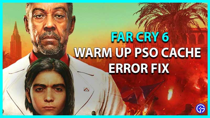Far Cry 6 Warm Up PSO Cache Error Fix