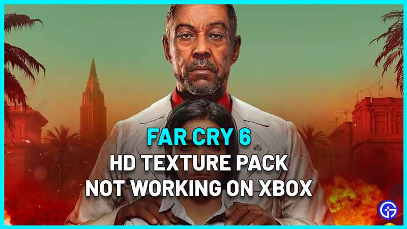 Far Cry 6 Xbox HD Texture Pack Not Working Fix