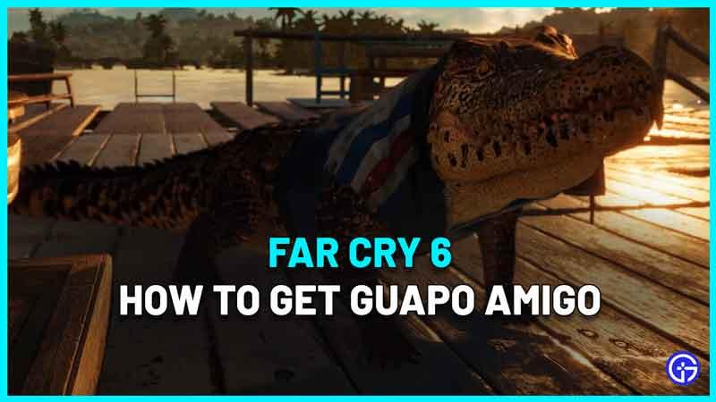 how to get guapo crocodile amigo in far cry 6