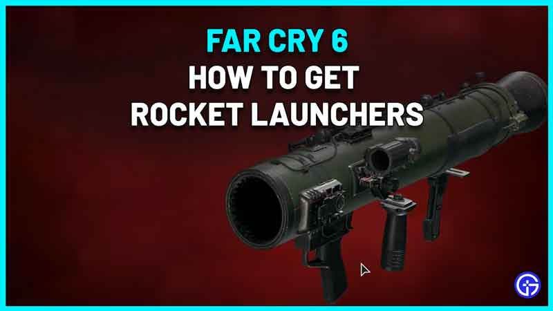 how to get rocket launcher in far cry 6