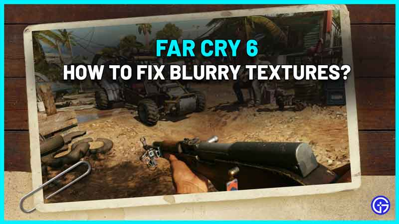 how to fix blurry fuzzy textures in far cry 6