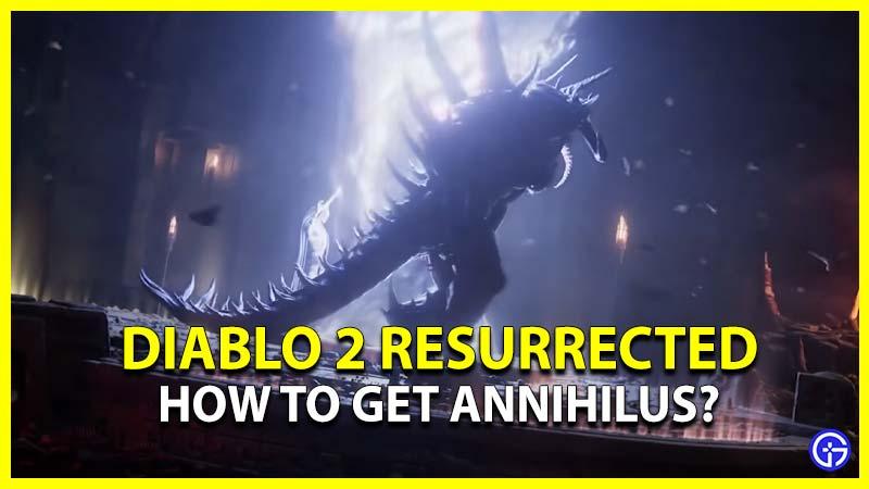 How to Get Annihilus Diablo 2 Resurrected