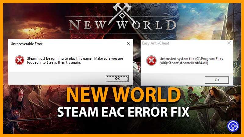 fix error New World Steam Must Be Running Error, Unrecoverable Error, Anti Cheat Error, Untrusted system file fix