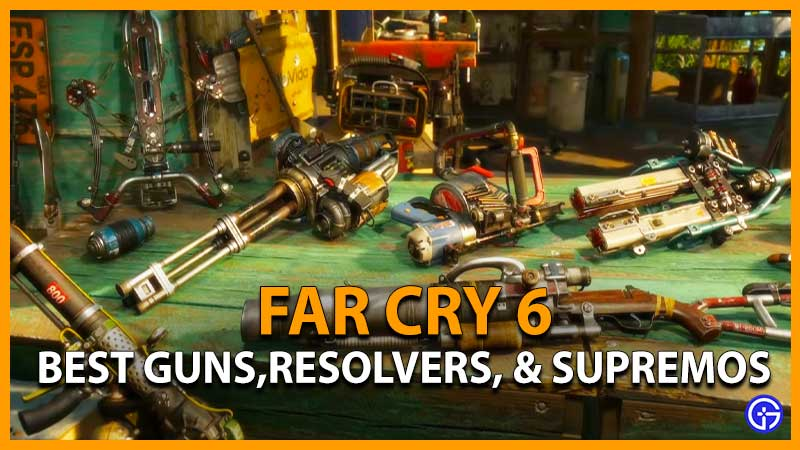 Tier List Far Cry 6 Best Guns, Resolver Weapons, and Supremo