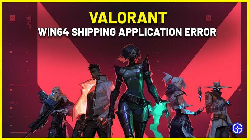 Valorant win64 Shipping Application Error Fix