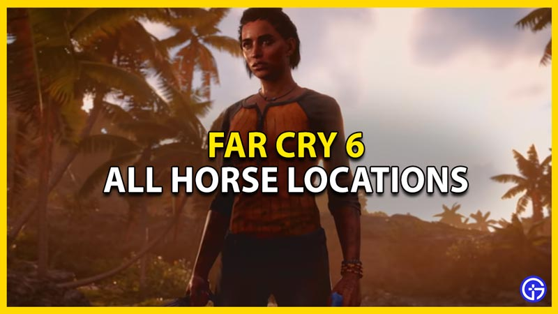 far cry 6 all horse locations and how to ride them