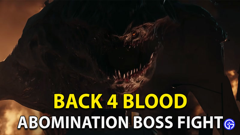 Back 4 Blood Final Boss Fight: How To Defeat Abomination?