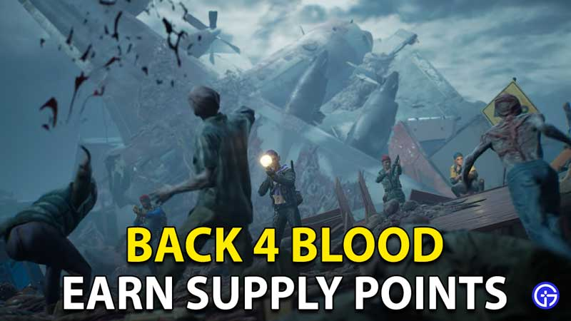 Back 4 Blood Supply Points: How To Get More Currency Fast In B4B?