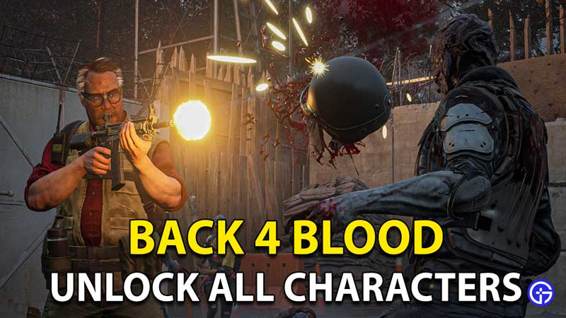 Back 4 Blood Unlock All Characters: How To Get New Heroes?