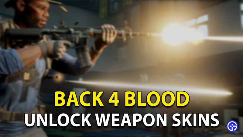 Back 4 Blood Unlock Weapon Skins: How To Customize Guns?
