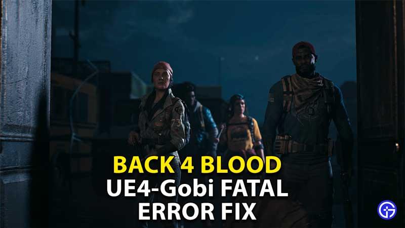 back-4-blood-ue4-gobi-fatal-error-fix