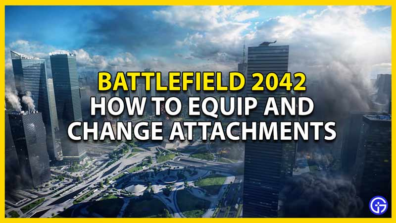how to equip and change attachments in battlefield 2042