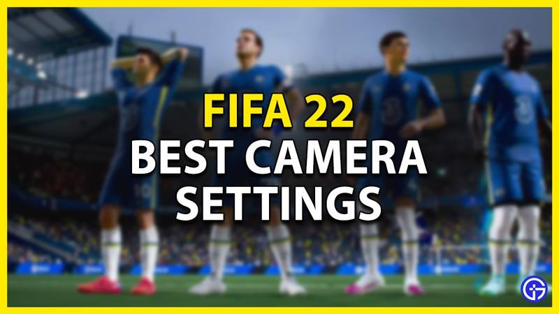 best camera settings in fifa 22