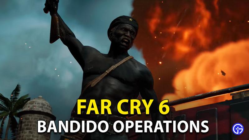 Far Cry 6 Bandido Operations: Los Bandidos Missions, Rewards & More