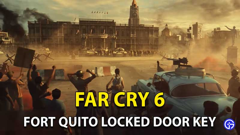 Far Cry 6 Fort Quito Key: How To Open Du Or Die Locked Door?