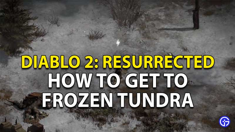 Diablo 2 Resurrected Frozen Tundra: How To Get And Reach There