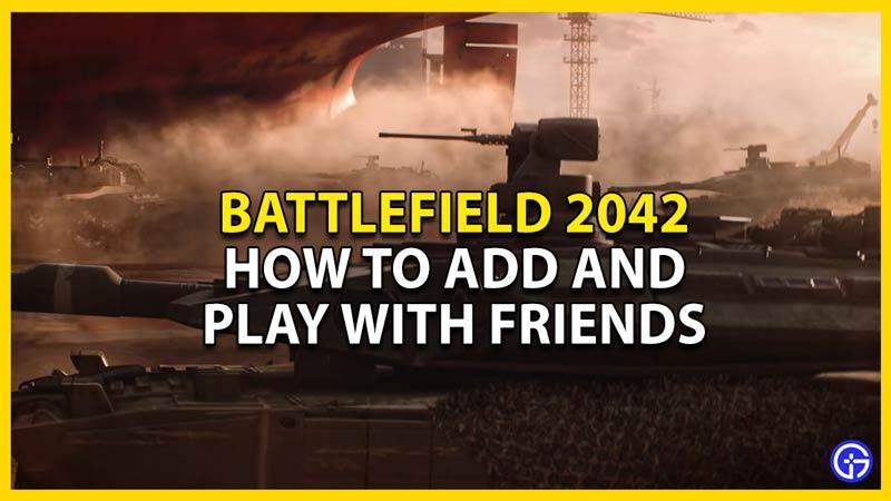 how to add friends in battlefield 2042