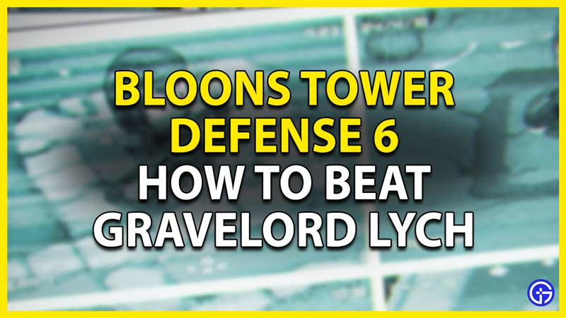 how to beat the gravelord lych in btd 6