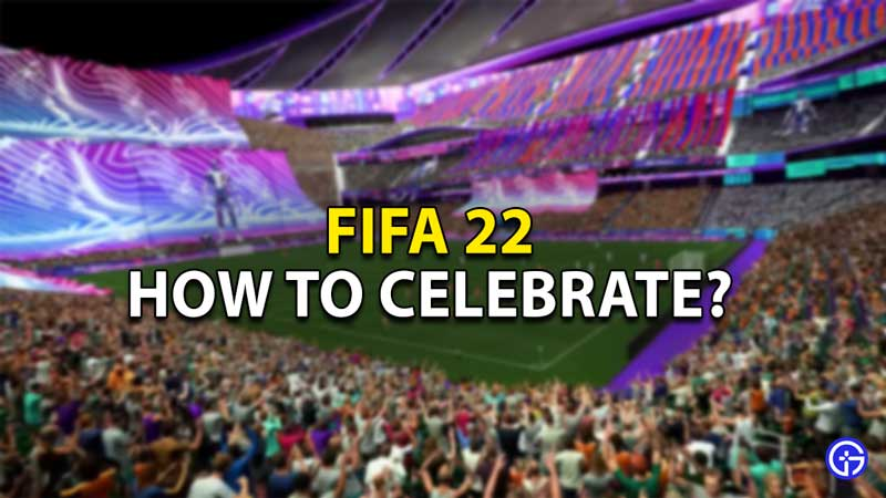 how to celebrate fifa 22