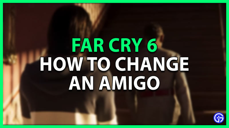 how to change an amigo in far cry 6