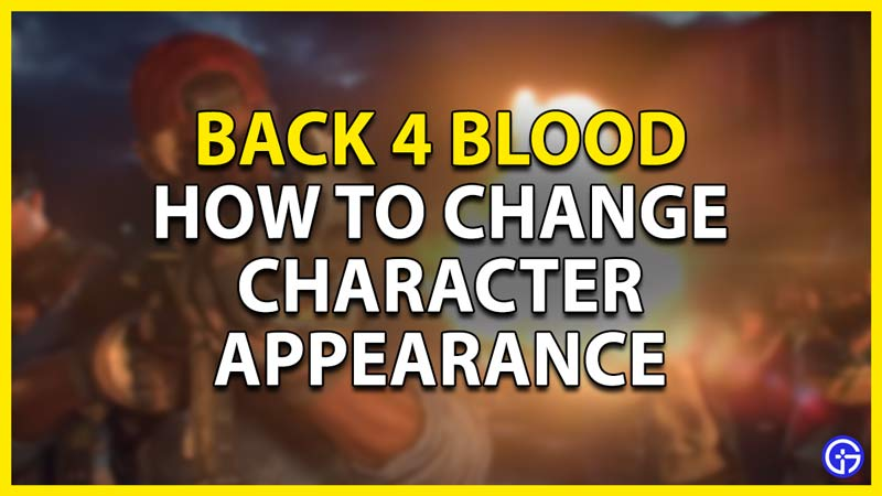 how to change character appearance in back 4 blood