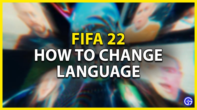 how to change language in fifa 22