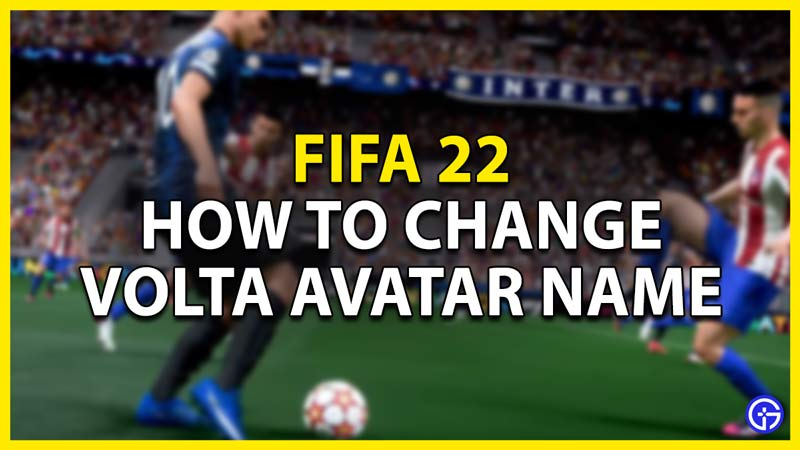 how to change volta avatar name in fifa 22