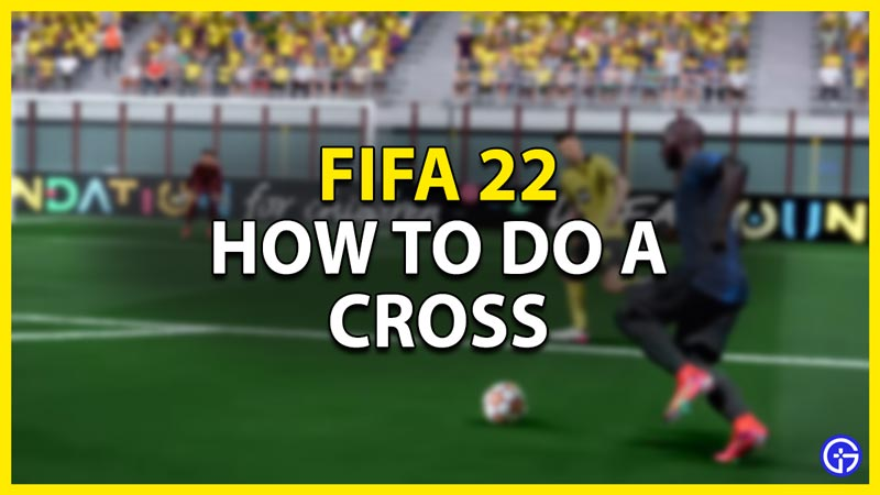 how to do a cross in fifa 22