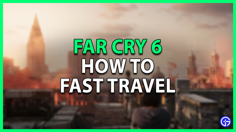 how to fast travel in far cry 6