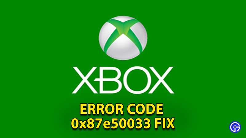 how-to-fix-xbox-error-code-0x87e50033