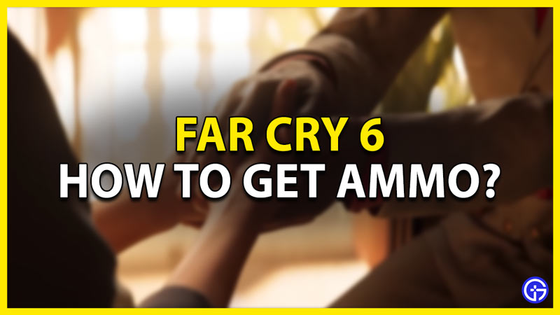how to get ammo in far cry 6