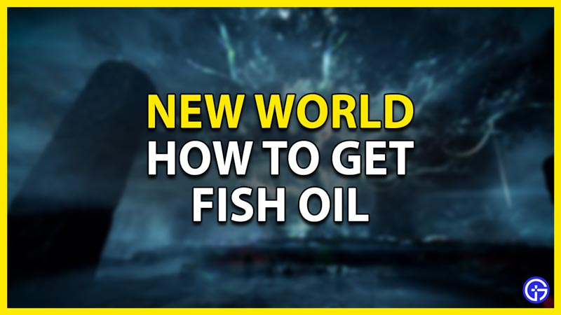 how to get fish oil in new world