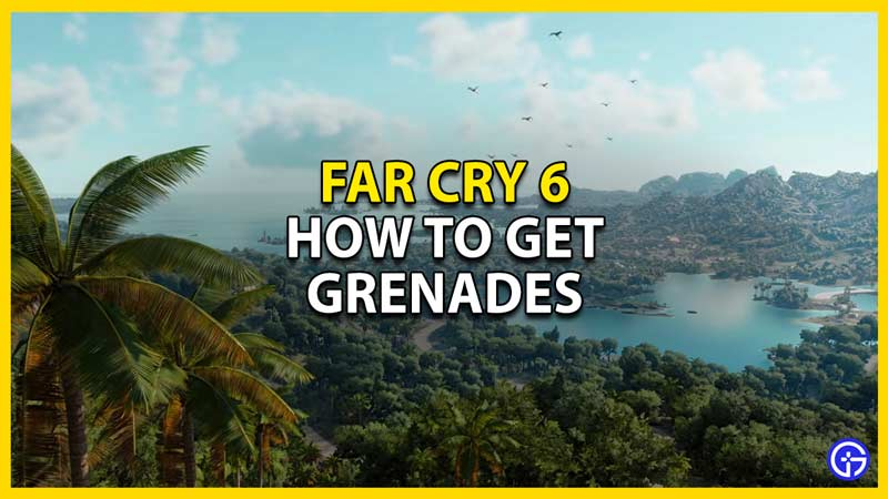 far cry 6 how to get grenades