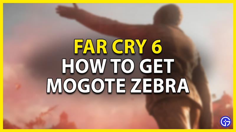 how to get mogote zebra in far cry 6