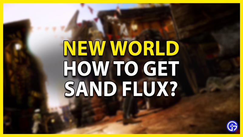 how to get sand flux in new world