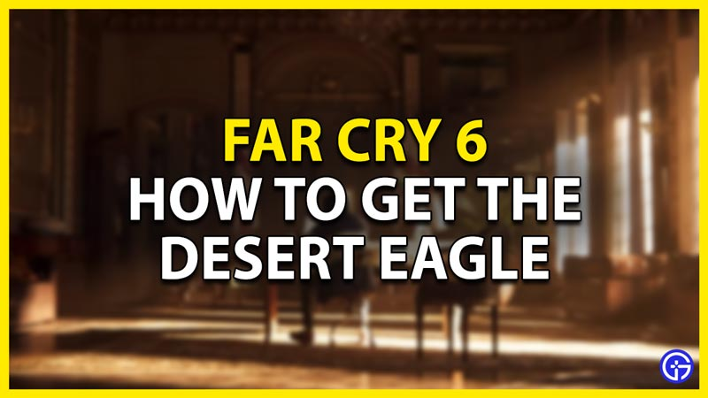 how to get the desert eagle in far cry 6