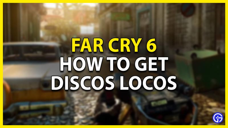 how to get the discos locos in far cry 6