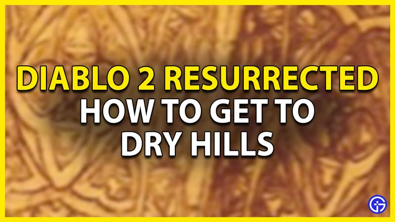 how to get to dry hills in diablo 2 resurrected