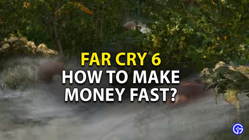 how to make money fast far cry 6