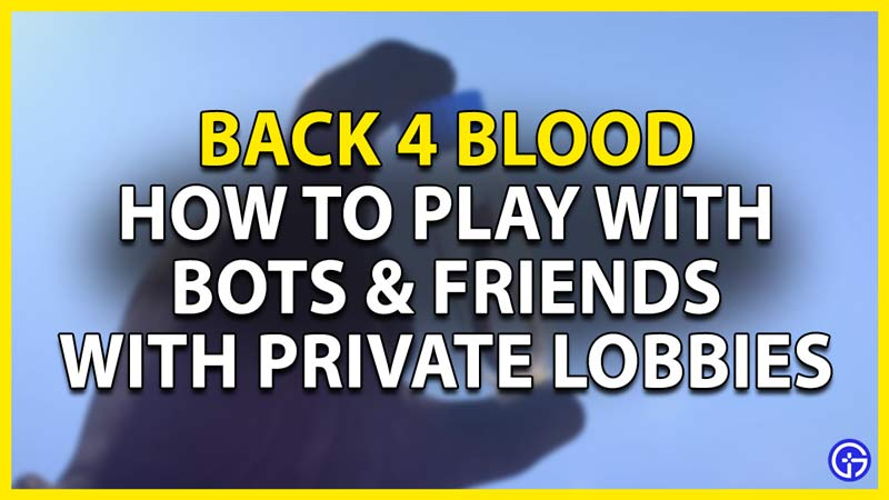 how to play with bots & friends in back 4 blood