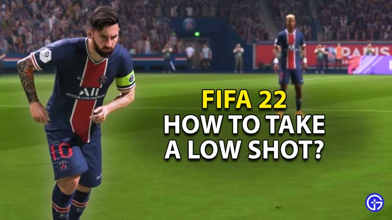 how to take a low shot in fifa 22