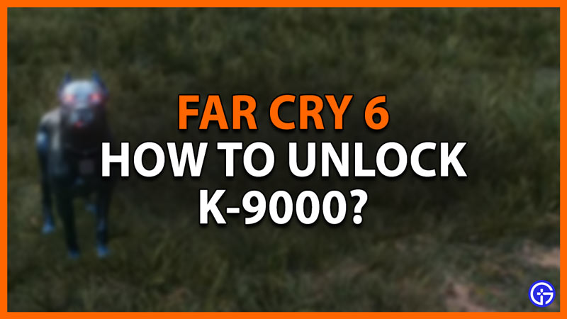 how to unlock k-9000 in far cry 6