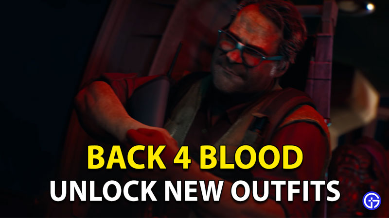 Back 4 Blood Unlock Outfits And Skins: How To Get New Clothes?