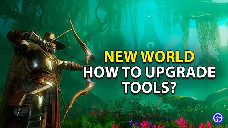 how to upgrade tools new world
